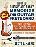 Guitar: How to Quickly and Easily Memorize the Guitar Fretboard: Learn Every Note, Improve Your Technique, and Have a Blast Playing Music - Easily Adapted ... (Scott's Simple Guitar Lessons Book 1)