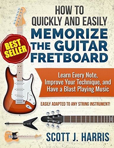 Guitar: How to Quickly and Easily Memorize the Guitar Fretboard: Learn Every Note,...