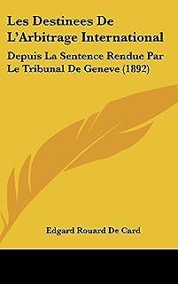 Les Destinees de L'Arbitrage International: Depuis La Sentence Rendue Par Le Tribunal de Geneve (1892)
