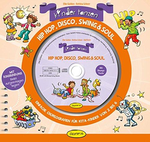 Kinder tanzen Hip Hop, Disco, Swing & Soul: Einfache Choreographien für Kita-Kinder von 2 bis 6