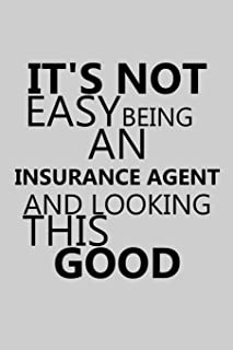 It's Not Easy Being An Insurance Agent And Looking This Good: Notebook, Journal or Planner   Size 6 x 9   110 Lined Pages   Office Equipment   Great ... Christmas or Birthday for an Insurance Agent