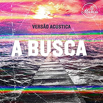 A Busca (Acustic Session)