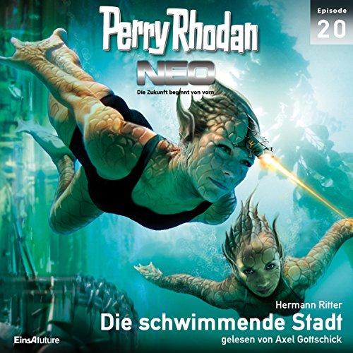Die schwimmende Stadt     Perry Rhodan NEO 20              Autor:                                                                                                                                 Hermann Ritter                               Sprecher:                                                                                                                                 Axel Gottschick                      Spieldauer: 6 Std. und 8 Min.     30 Bewertungen     Gesamt 4,6