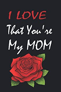 I LOVE That You`re My MOM: Lined Blank Journal notebook with Inspirational Quotes Gift Book for Mother, Valentines Day Jou...