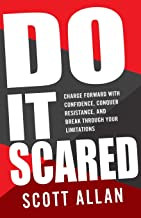 Do It Scared: Charge Forward With Confidence, Conquer Resistance, and Break Through Your Limitations. (Break Your Fear)