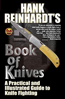 Hank Reinhardt's Book of Knives: : A Practical and Illustrated Guide to Knife Fighting