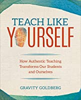 Teach Like Yourself: How Authentic Teaching Transforms Our Students and Ourselves (Corwin Teaching Essentials)