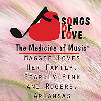 Maggie Loves Her Family, Sparkly Pink and Rogers, Arkansas