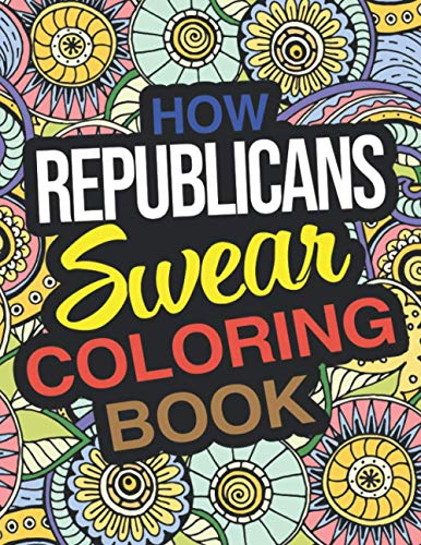 How Republicans Swear Coloring Book: A Funny Gift For Republican Men And Women
