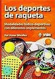 Los deportes de raqueta: Modalidades lúdico-deportivas con diferentes implementos: 984 (EDUCACIÓN FÍSICA)