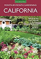 California Month-by-Month Gardening: What to Do Each Month to Have a Beautiful Garden All Year (Month By Month Gardening)