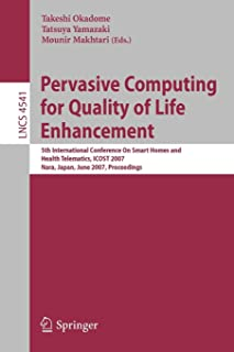 Pervasive Computing for Quality of Life Enhancement: 5th International Conference On Smart Homes and Health Telematics, IC...