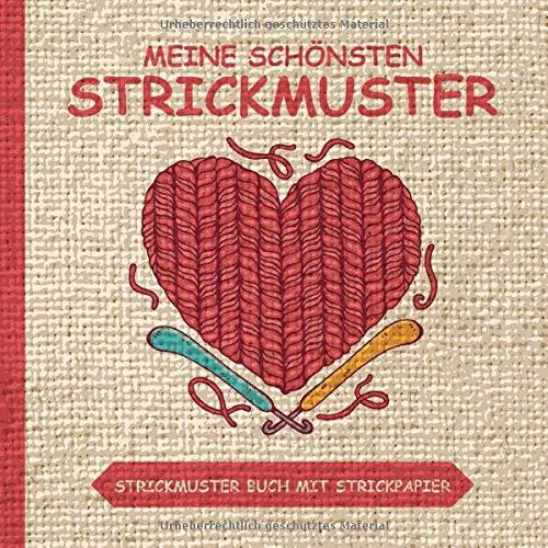 Meine Schönsten Strickmuster - Strickmuster Buch Mit Strickpapier Vorlagen: Blanko Strickmusterheft mit über 100 Seiten zum Stricken als Vorlage - Strickbuch für Muster und Strickvorlagen