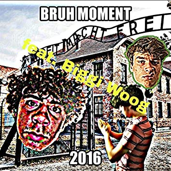 Bruh Moment 2016 (feat. Biggi Woog)