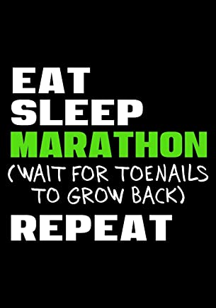 Eat Sleep Marathon Wait For Toenails To Grow Back Repeat: Race Keepsake Notebook Diary