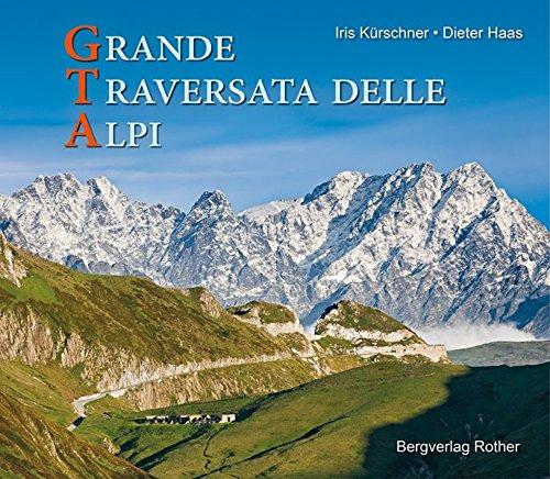 GTA - Grande Traversata delle Alpi: Vergessene Alpen - Auf der Grande Traversata delle Alpi durch die einsamen Täler des Piemont (Bildband)