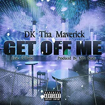 Get Off Me (feat. O'flame)