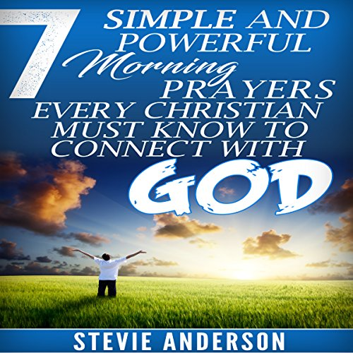 7 Simple and Powerful Morning Prayers Every Christian Must Know to Connect with God audiobook cover art