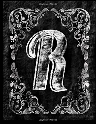 R:: Personalized (Monogram Initial) Chalkboard Journal/Notebook For Women/Men Teens or Tweens; Vintage Inspired Chalkboard Art Border with Initial ... (Chalkboard Monogram Notebooks, Band 18)