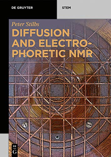 Diffusion and Electrophoretic NMR (De Gruyter STEM) (English Edition)
