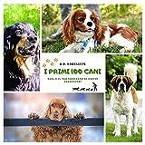 I primi 100 cani: qual è il tuo compagno di giochi preferito? guida illustrata alle principali razze di cani, caratteristiche fisiche e comportamenti per conoscere e adottare un cane.