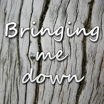 Bringing Me Down
