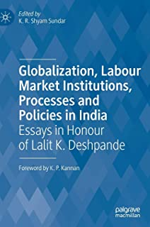 Globalization, Labour Market Institutions, Processes and Policies in India: Essays in Honour of Lalit K. Deshpande
