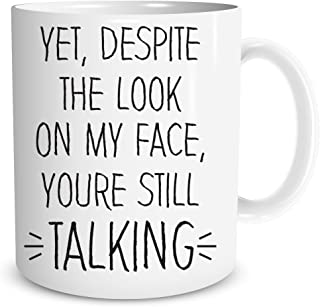 Funnwear Yet, Despite The Look On My Face, You're Still Talking - Gag Gift Idea - Funny Sarcastic Joke - Employee Boss Coworkers Birthday Christmas New Year Present - 11oz Ceramic Coffee Mug