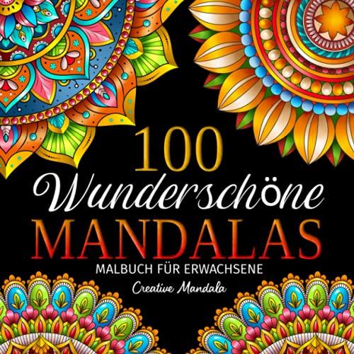 100 Wunderschöne Mandalas: Malbuch für Erwachsene mit 100 Wunderschöne Mandalas zum Ausmalen zum Entspannen. Anti-Stress Ausmalbücher