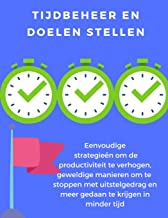 Tijdbeheer en doelen stellen: eenvoudige strategieën om de productiviteit te verhogen, geweldige manieren om te stoppen me...