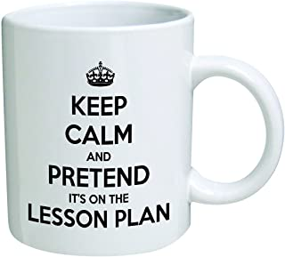 Keep calm and pretend it's on the lesson plan. Teacher, school – Coffee Mug By..