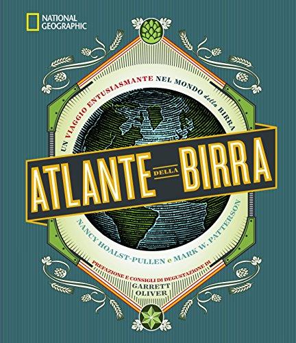 Atlante della birra. Un viaggio entusiasmante nel mondo della birra