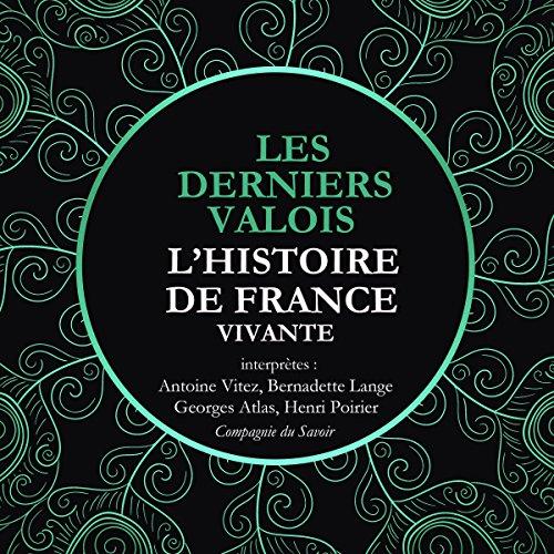 Couverture de Les Derniers Valois. Les Guerres De Religion de Henri II à Henri IV, 1547-1589