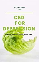 CBD OIL FOR DEPRESSION: Effetive Remedy on Dealing with Depression and Anxiety (English Edition)