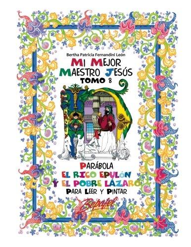 Mi mejor maestro Jesús-Parábola El rico Epulón y el pobre Lázaro: Para Leer y pintar (Volume 8) (Spanish Edition)