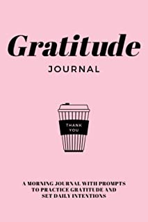 Gratitude Journal: A Morning Journal With Prompts To Practice Gratitude And Set Daily Intentions