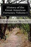 History of the Great American Fortunes: Volume I