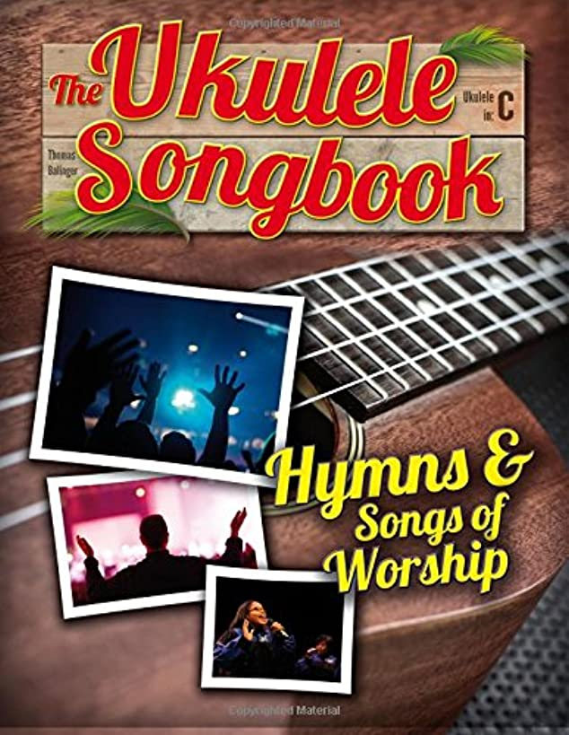 The Ukulele Songbook: Hymns & Songs of worship