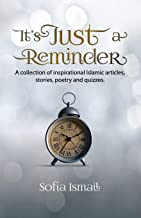 It's Just a Reminder: A collection of inspirational Islamic articles, stories, poetry and quizzes.