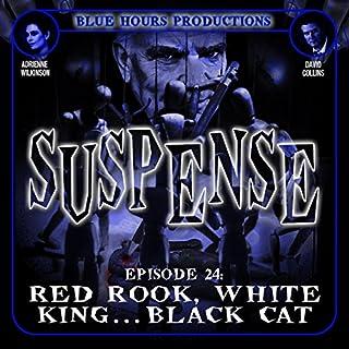 SUSPENSE Episode 24: Red Rook, White King...Black Cat audiobook cover art