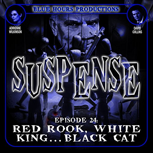SUSPENSE Episode 24: Red Rook, White King...Black Cat                   By:                                                                                                                                 John C. Alsedek,                                                                                        Dana Perry-Hayes                               Narrated by:                                                                                                                                 Adrienne Wilkinson,                                                                                        David Collins                      Length: 25 mins     3 ratings     Overall 4.0