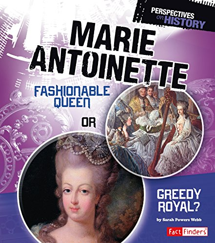 Marie Antoinette: Fashionable Queen or Greedy Royal? (Perspectives on History)