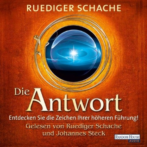 Die Antwort     Entdecken Sie die Zeichen Ihrer höheren Führung!              By:                                                                                                                                 Ruediger Schache                               Narrated by:                                                                                                                                 Ruediger Schache,                                                                                        Johannes Steck                      Length: 2 hrs and 27 mins     Not rated yet     Overall 0.0