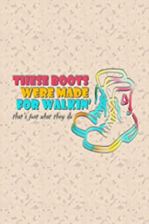 These Boots Were Made For Walking: Dot Grid Journal Diary Notebook Celebration Gift for All Occasions