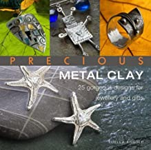 Precious Metal Clay: 25 Gorgeous Designs for Jewelry and Gifts