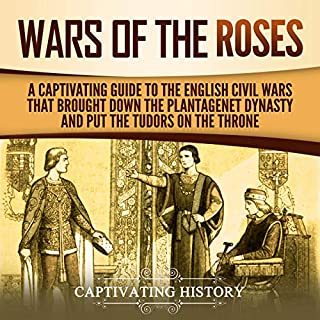 The Wars of the Roses: A Captivating Guide to the English Civil Wars That Brought down the Plantagenet Dynasty and Put the Tudors on the Throne cover art