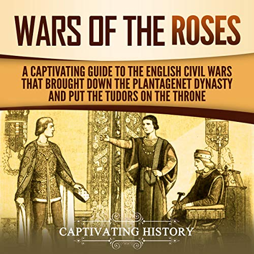 The Wars of the Roses: A Captivating Guide to the English Civil Wars That Brought down the Plantagenet Dynasty and Put the Tudors on the Throne Titelbild