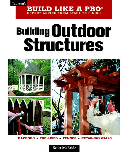 Compare Textbook Prices for Building Outdoor Structures Taunton's Build Like a Pro  ISBN 9781561589395 by McBride, Scott