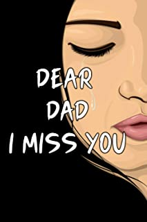 Dear Dad I Miss You: Grief Journal After Dad's loss, Gift Idea For Grieving The Death Of A Father, 6x9 Inches, 120 Pages