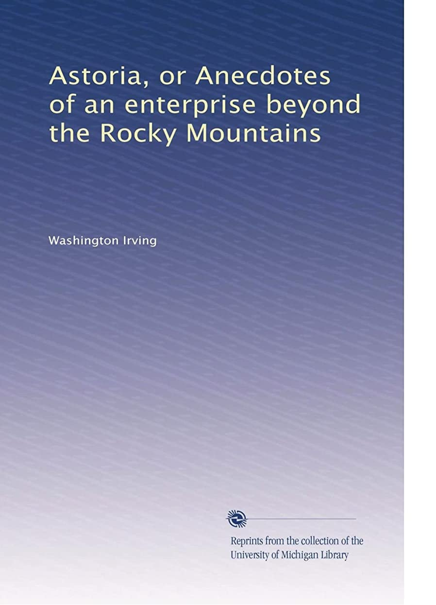 電圧左みすぼらしいAstoria, or Anecdotes of an enterprise beyond the Rocky Mountains
